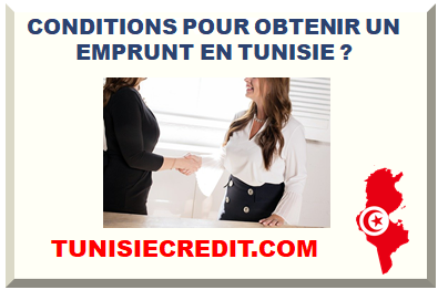 CONDITIONS POUR OBTENIR UN EMPRUNT EN TUNISIE ?